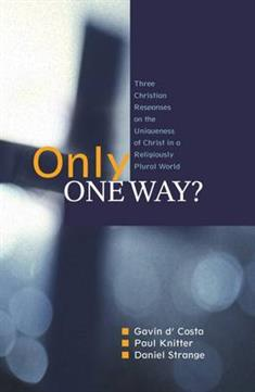Only One Way?: Three Christian Responses to the Uniqueness of Christ in a Religiously Pluralist World