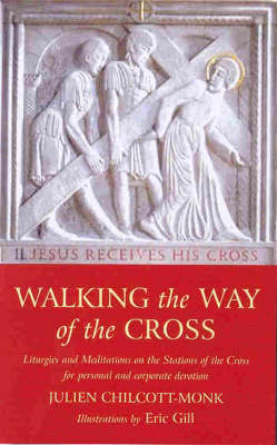 Walking the Way of the Cross: Liturgies and Meditations on the Stations of the Cross for Personal and Corporate Devotion