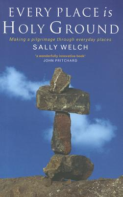Every Place is Holy Ground: Prayer Journeys Through Familiar Places
